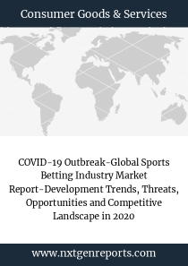 COVID-19 Outbreak-Global Sports Betting Industry Market Report-Development Trends, Threats, Opportunities and Competitive Landscape in 2020