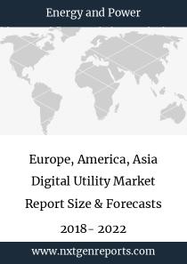 Europe, America, Asia Digital Utility Market Report Size & Forecasts 2018- 2022