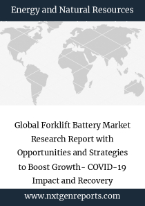 Global Forklift Battery Market Research Report with Opportunities and Strategies to Boost Growth- COVID-19 Impact and Recovery