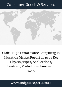 Global High Performance Computing in Education Market Report 2020 by Key Players, Types, Applications, Countries, Market Size, Forecast to 2026